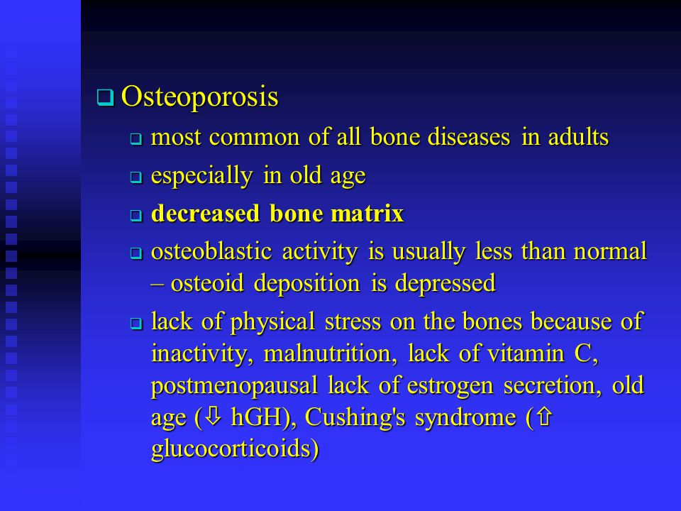 Osteoporosis Osteoporosis most common of all bone diseases in adults most common of all bone diseases in adults especially in old age especially in ol