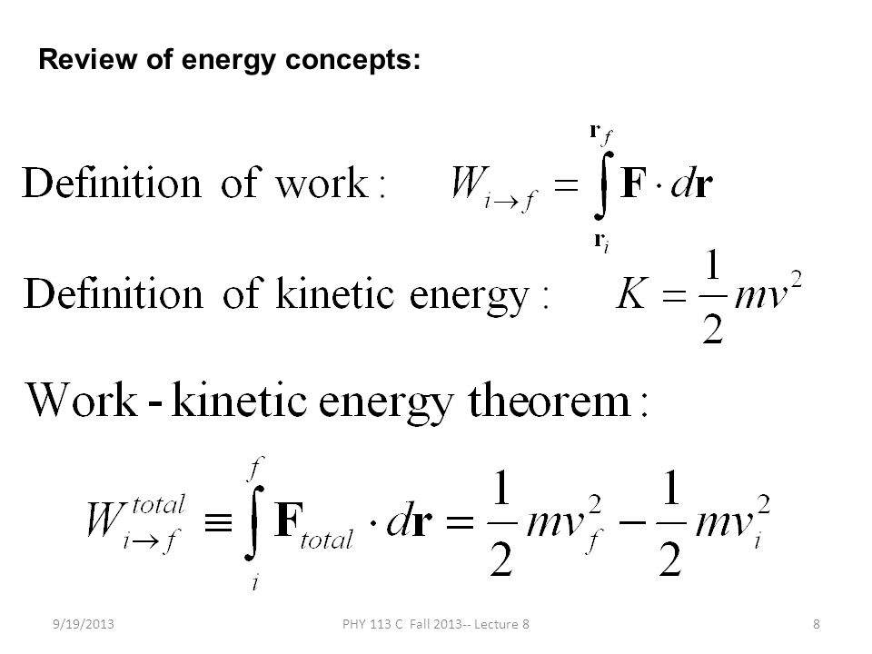 9/19/2013PHY 113 C Fall 2013-- Lecture 819 Summary of work, potential energy, kinetic energy relationships