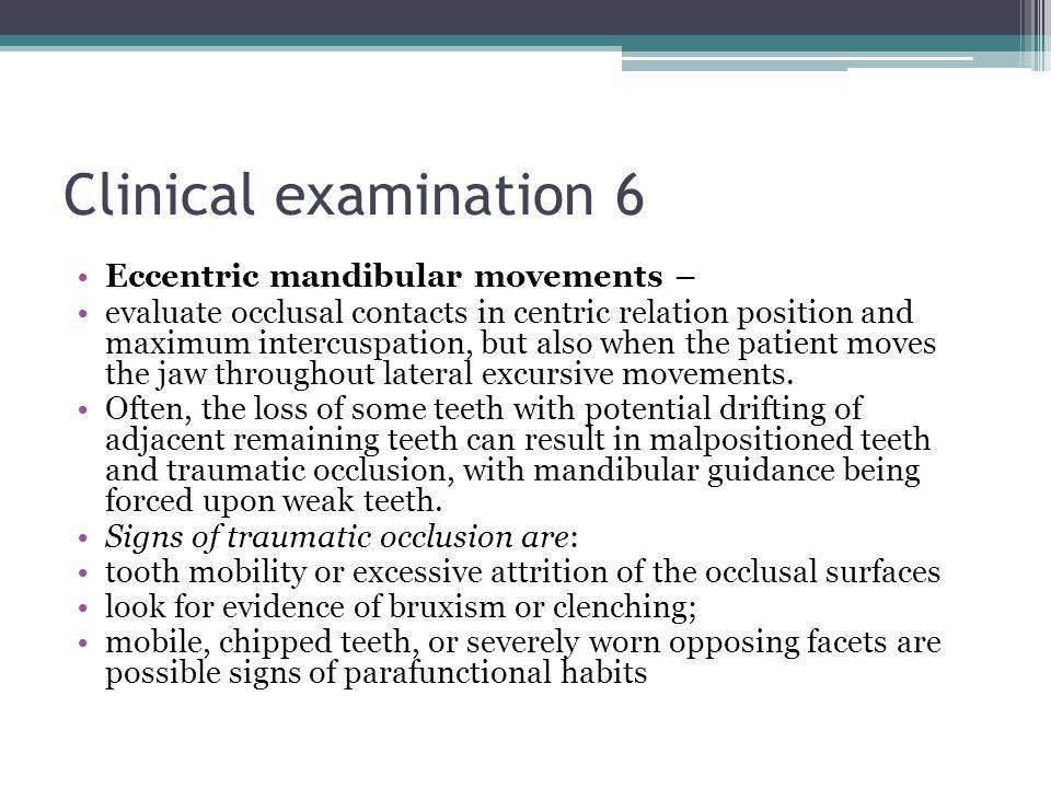 Clinical examination 6 Eccentric mandibular movements – evaluate occlusal contacts in centric relation position and maximum intercuspation, but also w