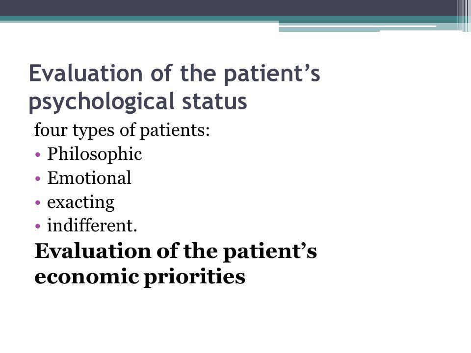 Evaluation of the patients psychological status four types of patients: Philosophic Emotional exacting indifferent. Evaluation of the patients economi