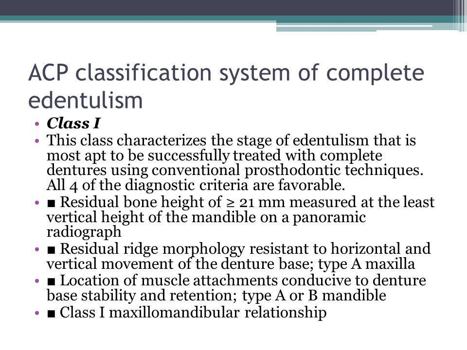 ACP classification system of complete edentulism Class I This class characterizes the stage of edentulism that is most apt to be successfully treated