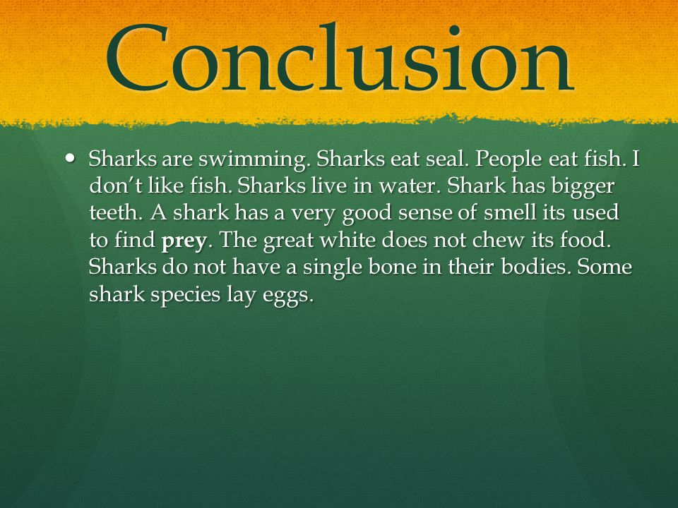 Conclusion Sharks are swimming.Sharks eat seal. People eat fish.
