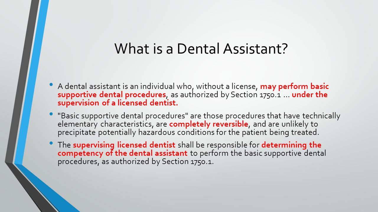 What is a Dental Assistant? A dental assistant is an individual who, without a license, may perform basic supportive dental procedures, as authorized