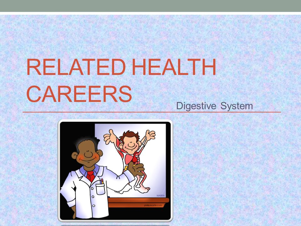 RELATED HEALTH CAREERS Digestive System