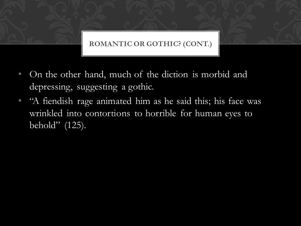 On the other hand, much of the diction is morbid and depressing, suggesting a gothic.