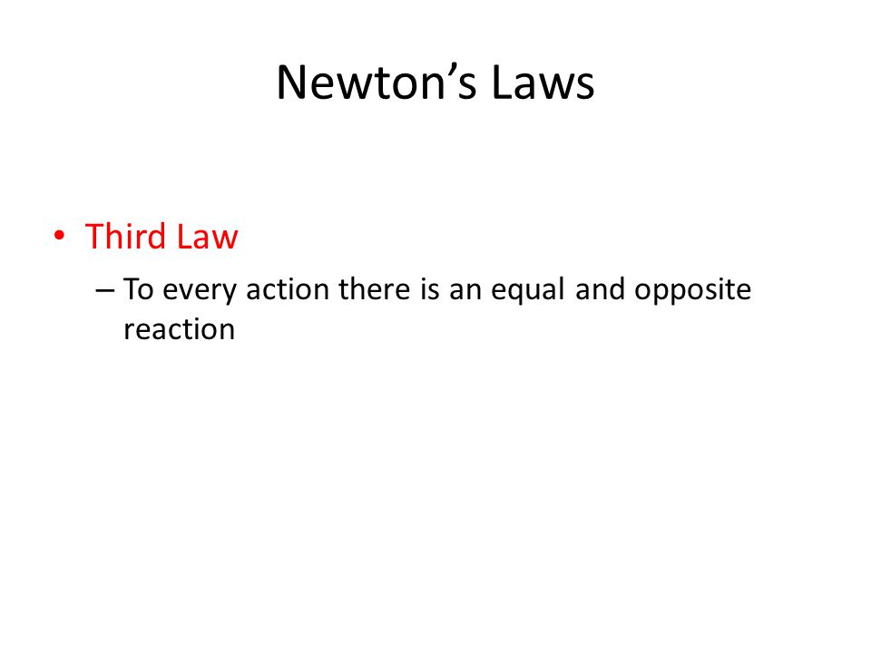 Newtons Laws Third Law – To every action there is an equal and opposite reaction