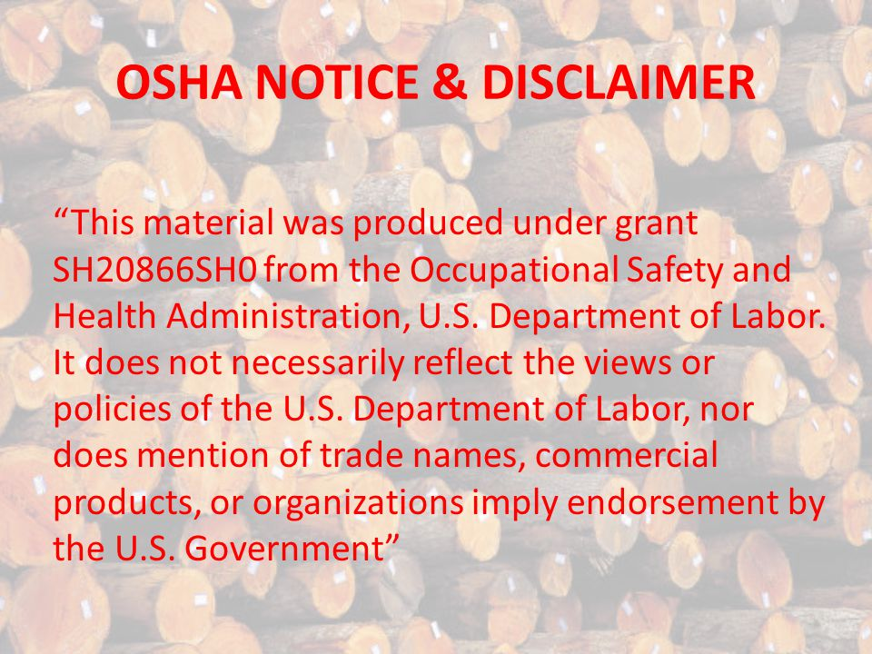 OSHA NOTICE & DISCLAIMER This material was produced under grant SH20866SH0 from the Occupational Safety and Health Administration, U.S.