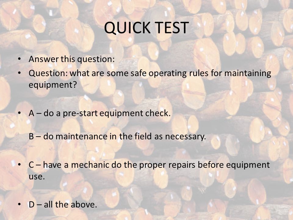 QUICK TEST Answer this question: Question: what are some safe operating rules for maintaining equipment.