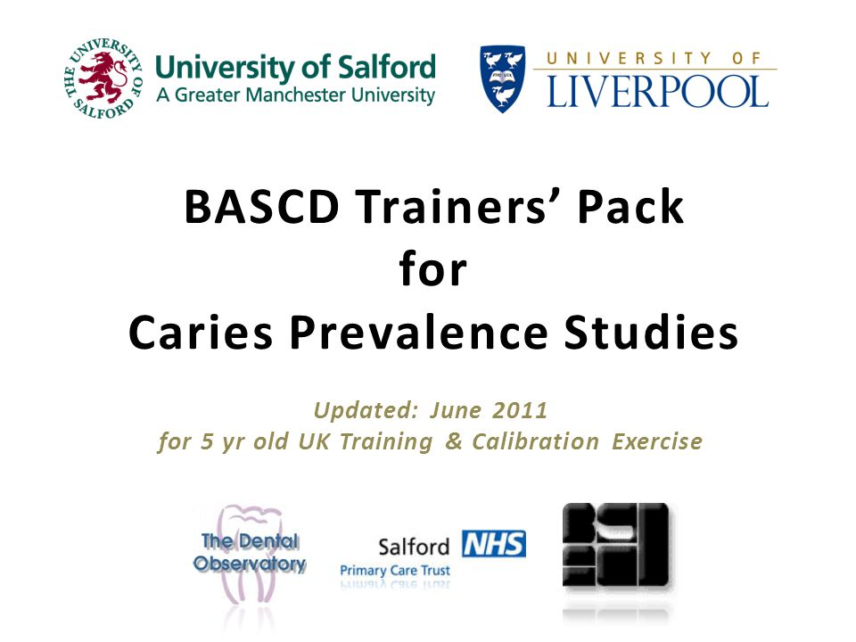 BASCD Trainers Pack for Caries Prevalence Studies Updated: June 2011 for 5 yr old UK Training & Calibration Exercise