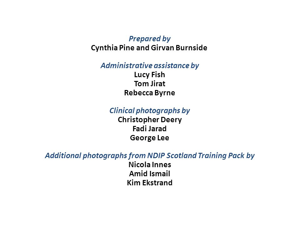 Prepared by Cynthia Pine and Girvan Burnside Administrative assistance by Lucy Fish Tom Jirat Rebecca Byrne Clinical photographs by Christopher Deery