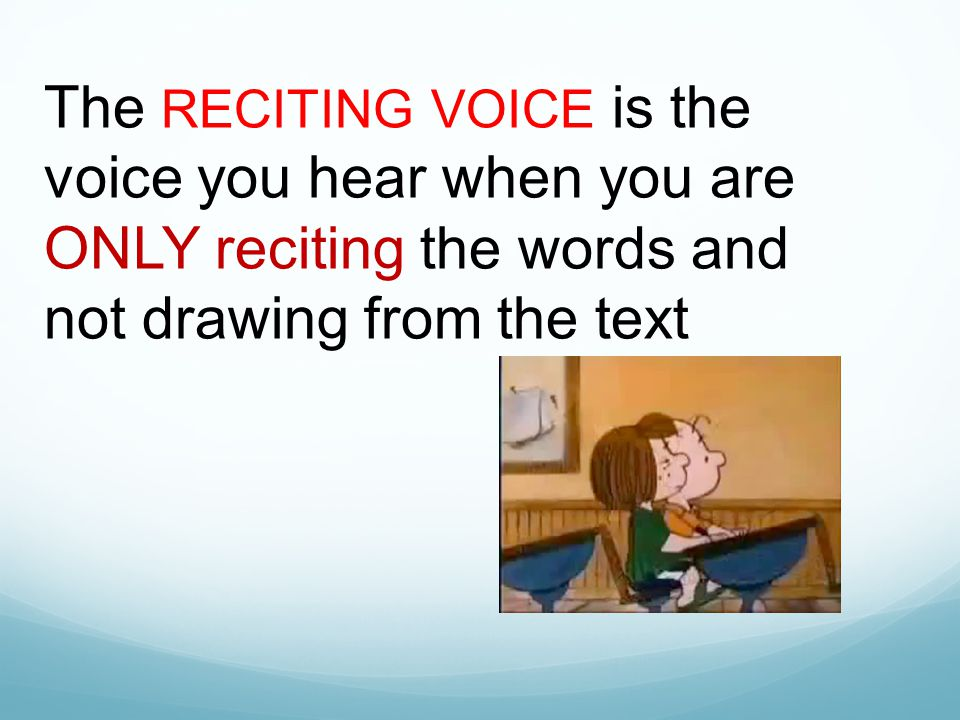 The RECITING VOICE is the voice you hear when you are ONLY reciting the words and not drawing from the text