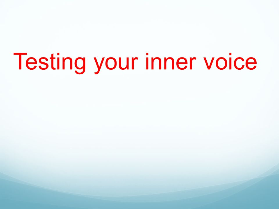 Testing your inner voice
