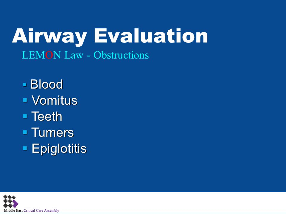 Airway Evaluation LEMON Law - Obstructions Blood Blood Vomitus Vomitus Teeth Teeth Tumers Tumers Epiglotitis Epiglotitis