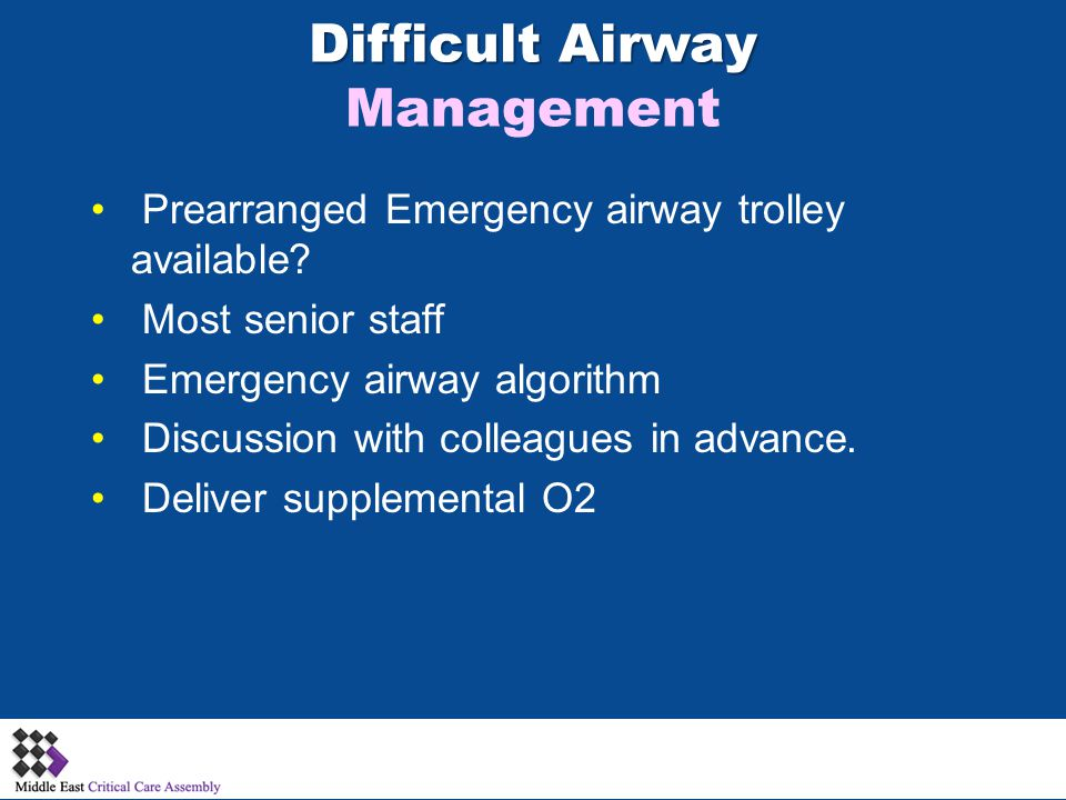 Difficult Airway Difficult Airway Management Prearranged Emergency airway trolley available? Most senior staff Emergency airway algorithm Discussion w