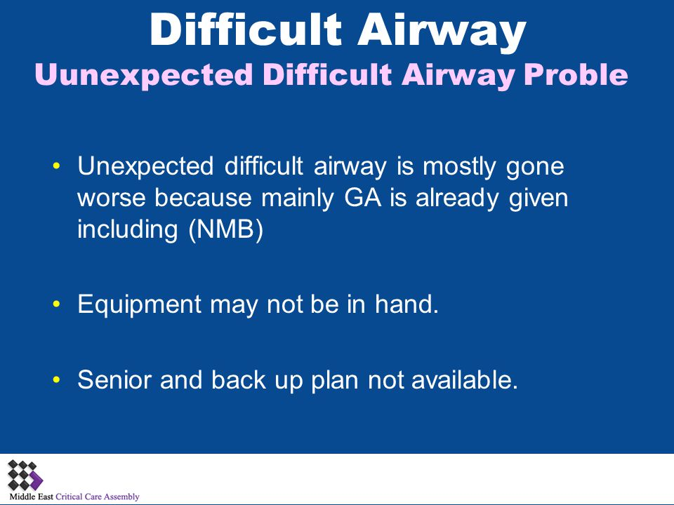 Difficult Airway Uunexpected Difficult Airway Proble Unexpected difficult airway is mostly gone worse because mainly GA is already given including (NM