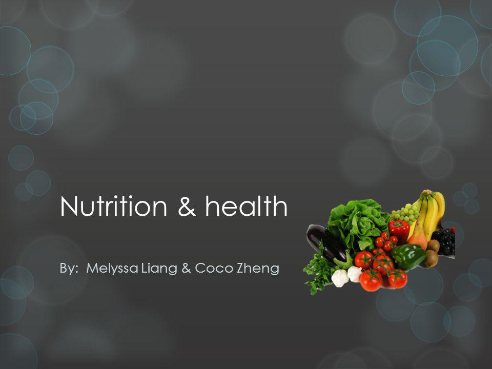 Nutrition & health By: Melyssa Liang & Coco Zheng