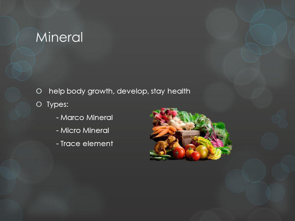 Mineral help body growth, develop, stay health Types: - Marco Mineral - Micro Mineral - Trace element
