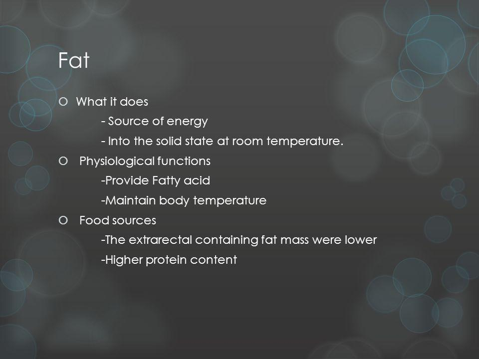Fat What it does - Source of energy - Into the solid state at room temperature.