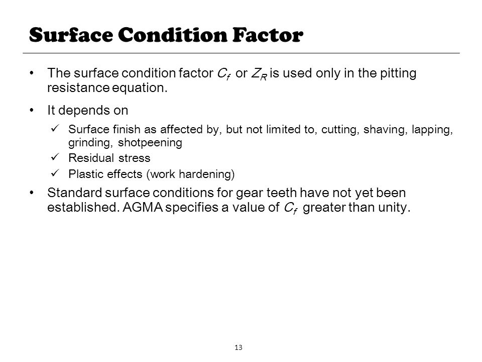 13 Surface Condition Factor The surface condition factor C f or Z R is used only in the pitting resistance equation. It depends on Surface finish as a