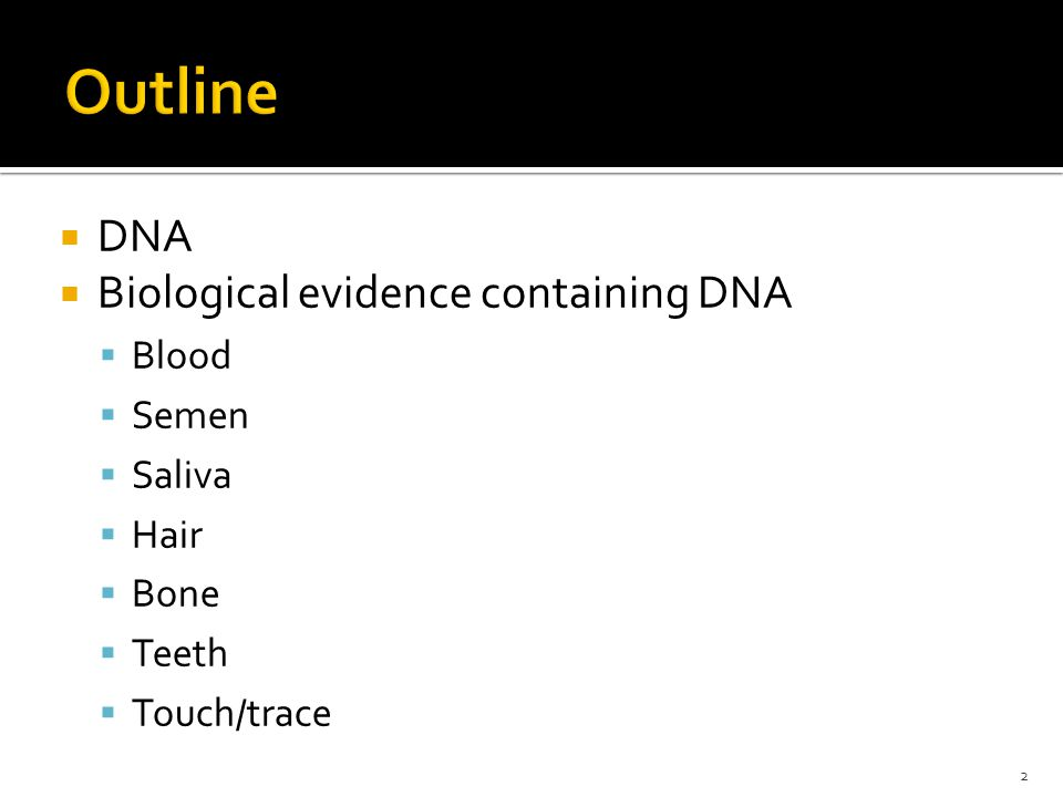 DNA Biological evidence containing DNA Blood Semen Saliva Hair Bone Teeth Touch/trace 2
