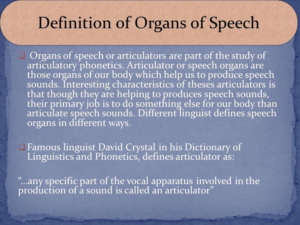 Organs of speech or articulators are part of the study of articulatory phonetics. Articulator or speech organs are those organs of our body which help