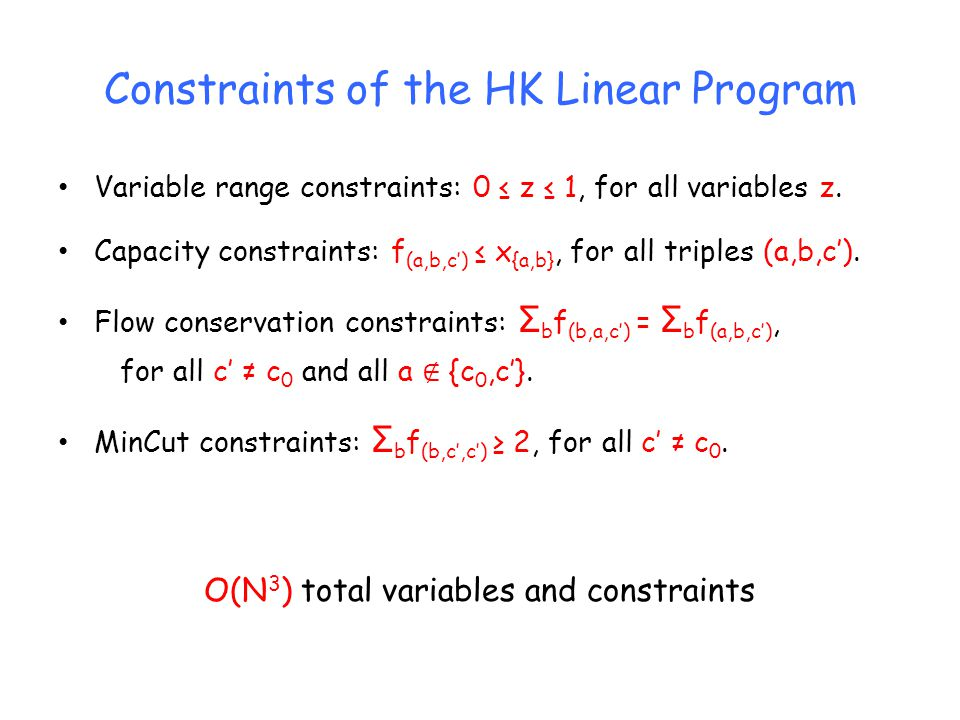 Constraints of the HK Linear Program Variable range constraints: 0 z 1, for all variables z.