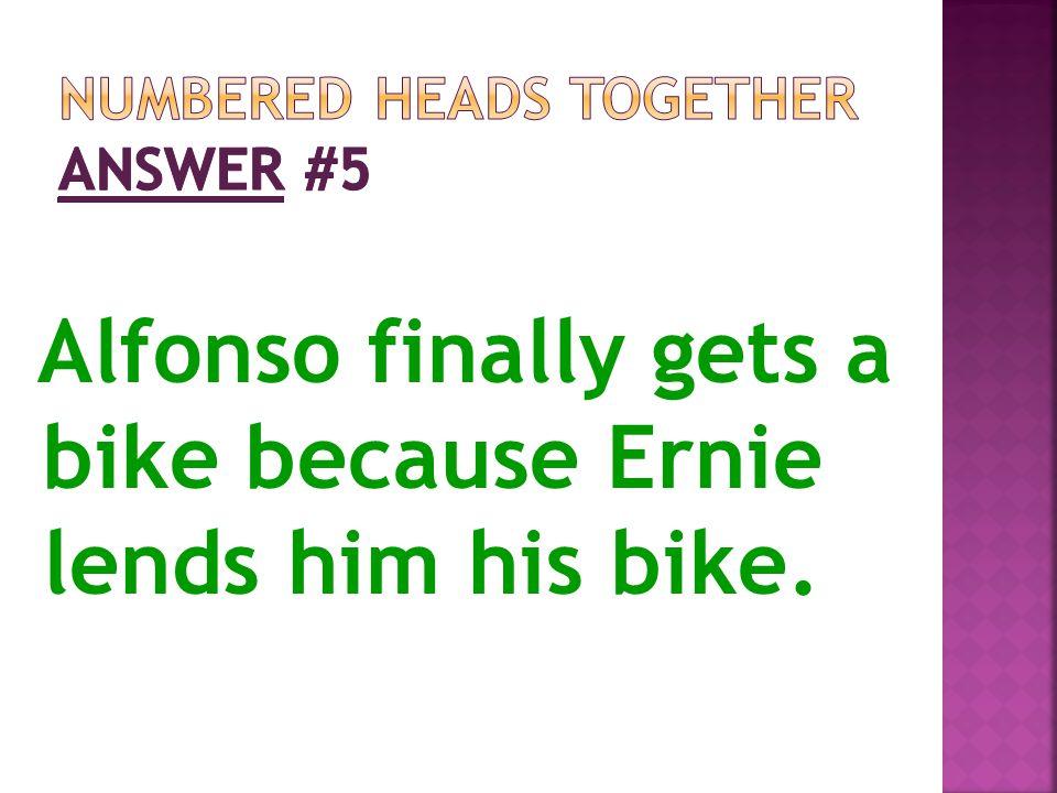 Alfonso finally gets a bike because Ernie lends him his bike.