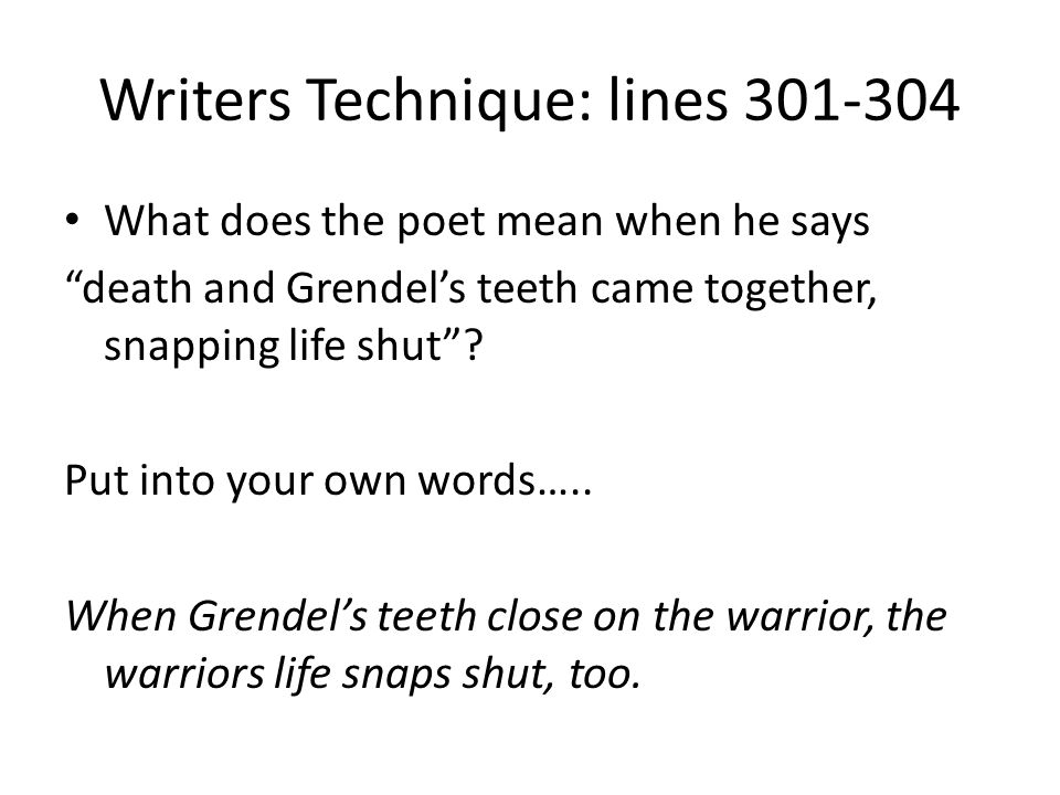Writers Technique: lines 301-304 What does the poet mean when he says death and Grendels teeth came together, snapping life shut.