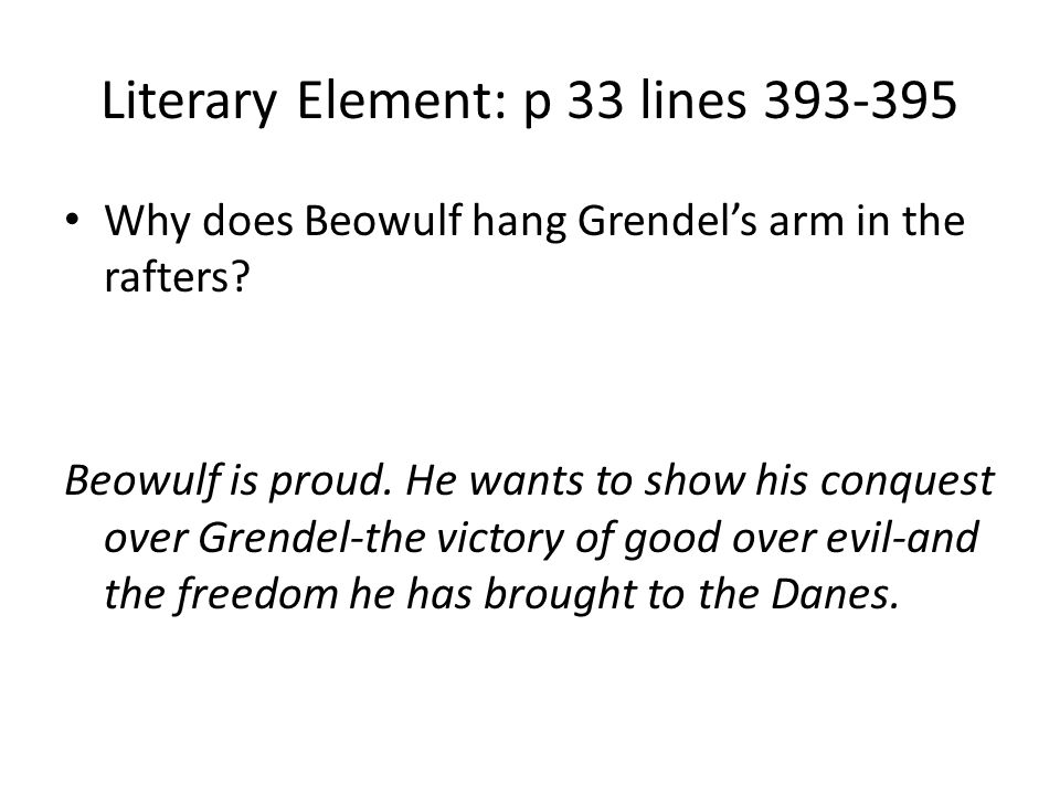 Literary Element: p 33 lines 393-395 Why does Beowulf hang Grendels arm in the rafters.