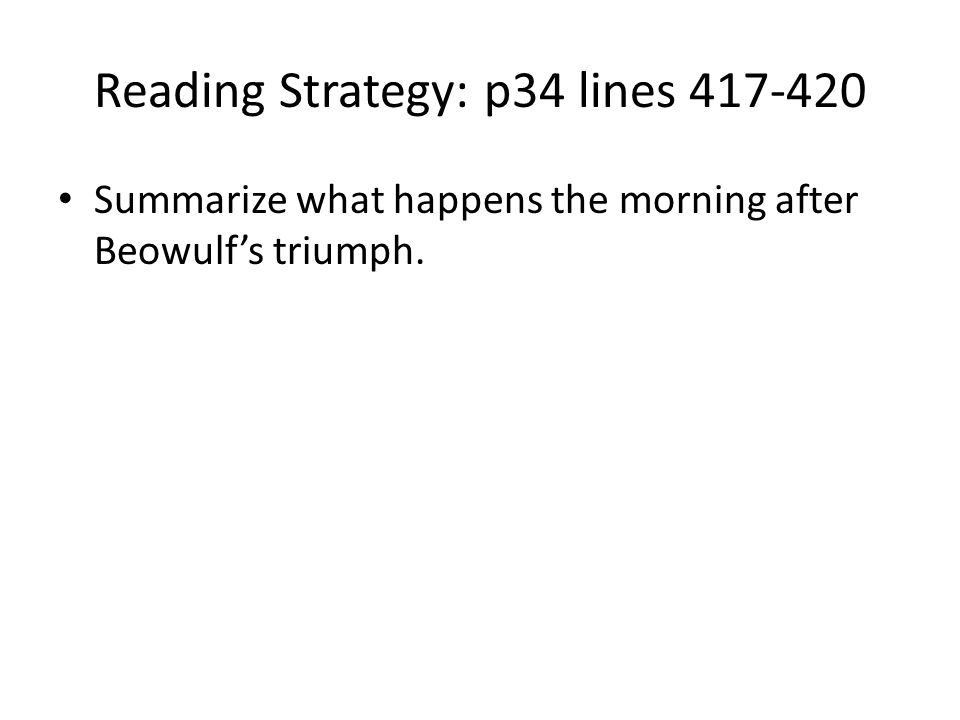 Reading Strategy: p34 lines 417-420 Summarize what happens the morning after Beowulfs triumph.