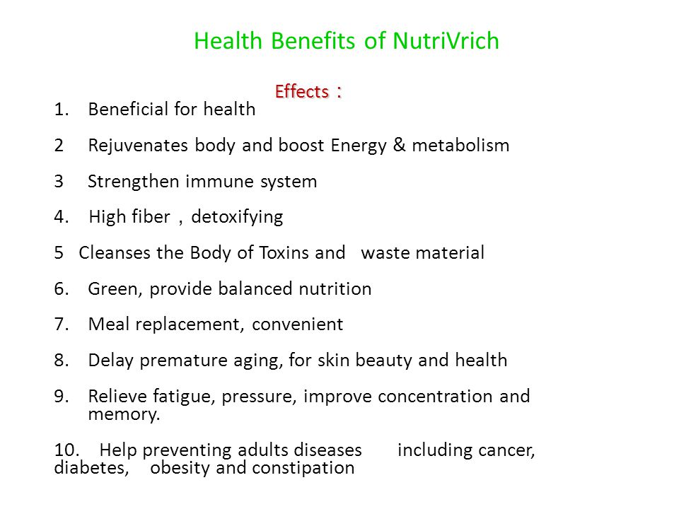 Health Benefits of NutriVrich Effects Effects 1.Beneficial for health 2Rejuvenates body and boost Energy & metabolism 3Strengthen immune system 4. Hig