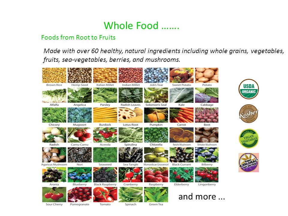 Whole Food ……. Made with over 60 healthy, natural ingredients including whole grains, vegetables, fruits, sea-vegetables, berries, and mushrooms. and