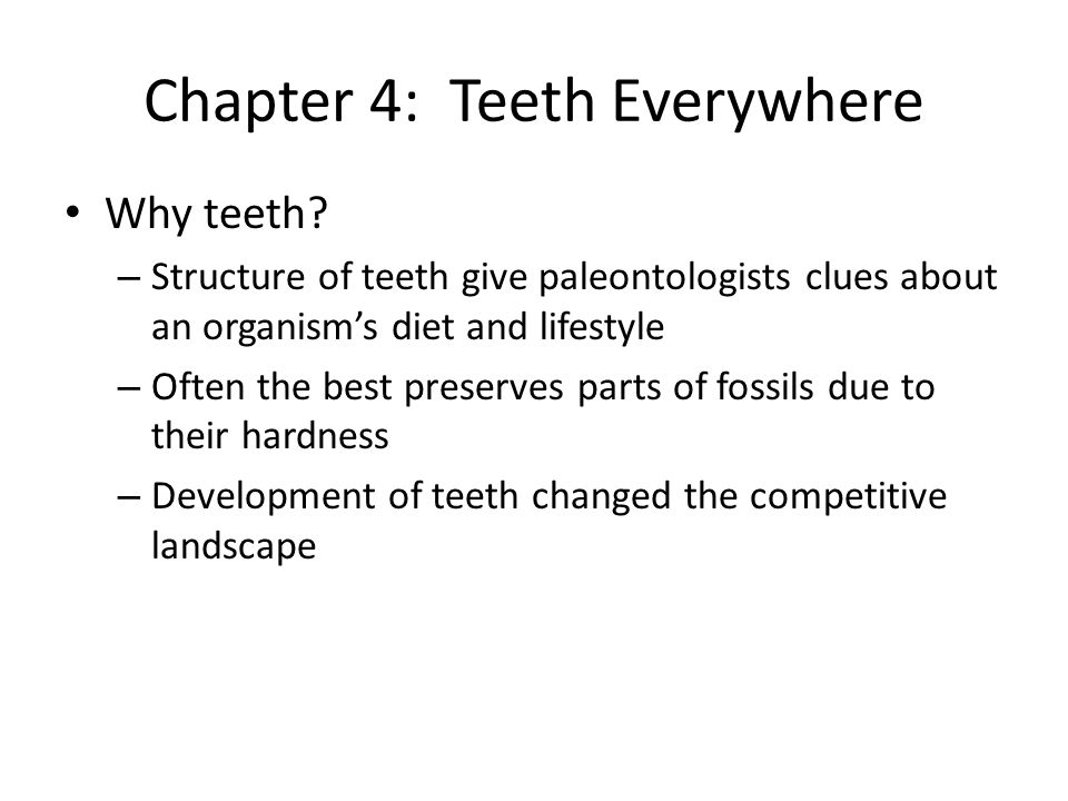 Chapter 4: Teeth Everywhere Teeth develop by an interaction of two layers of tissue in developing skin – Layers approach, cells then divide, layers change their shapes and produce proteins – Same process as with all structure that develop within the skin (hair, scales, feathers, sweat and mammary glands)