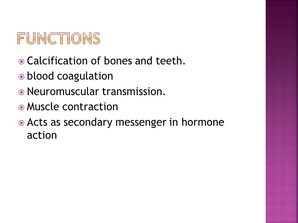 Calcification of bones and teeth. blood coagulation Neuromuscular transmission.