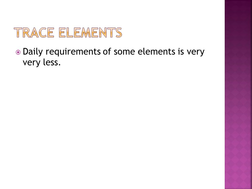 Daily requirements of some elements is very very less.