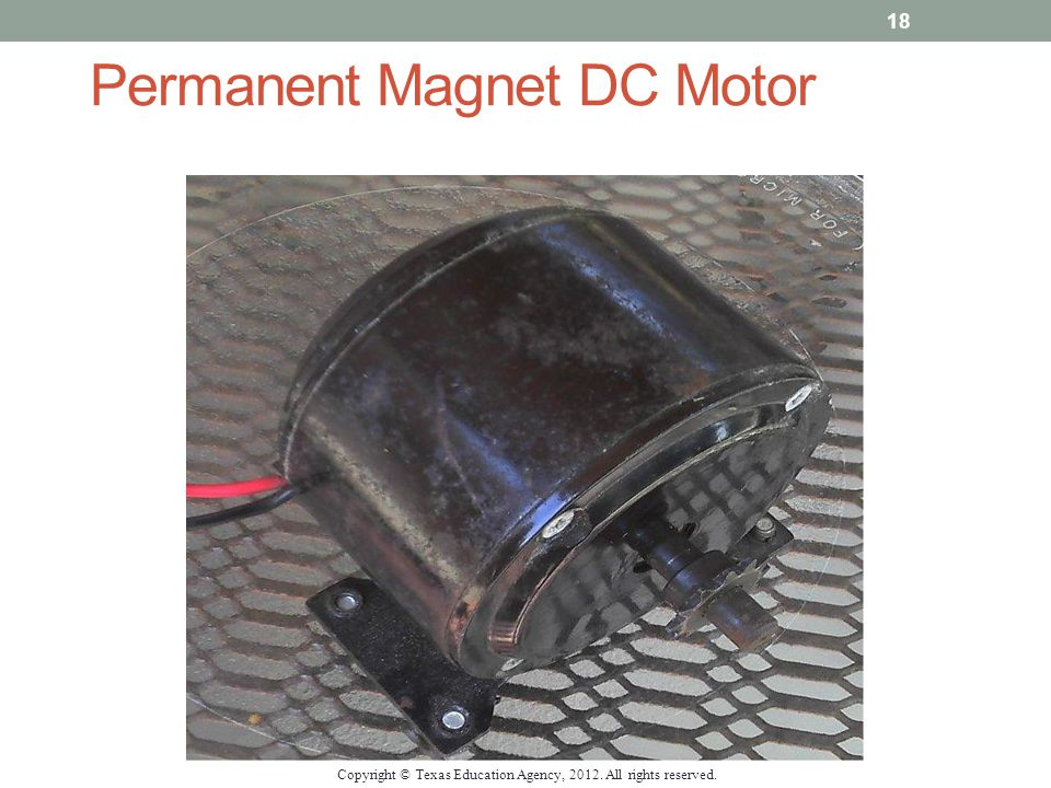 Permanent Magnet DC Motor Copyright © Texas Education Agency, 2012. All rights reserved. 18