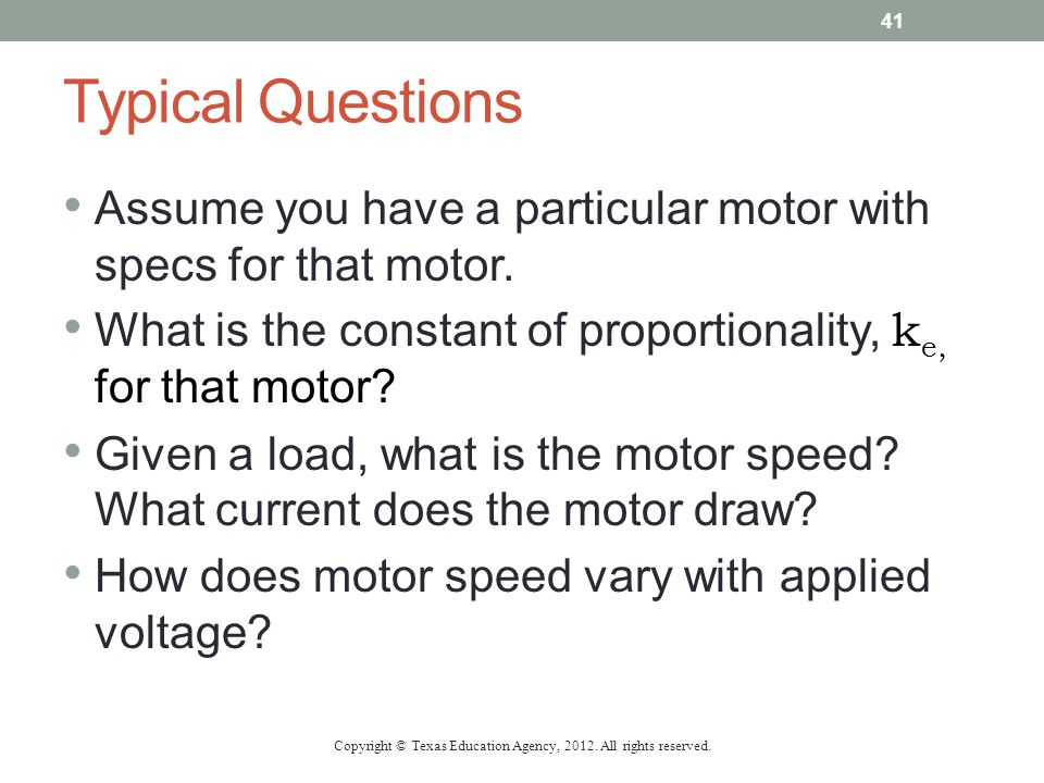 Typical Questions Assume you have a particular motor with specs for that motor. What is the constant of proportionality, k e, for that motor? Given a