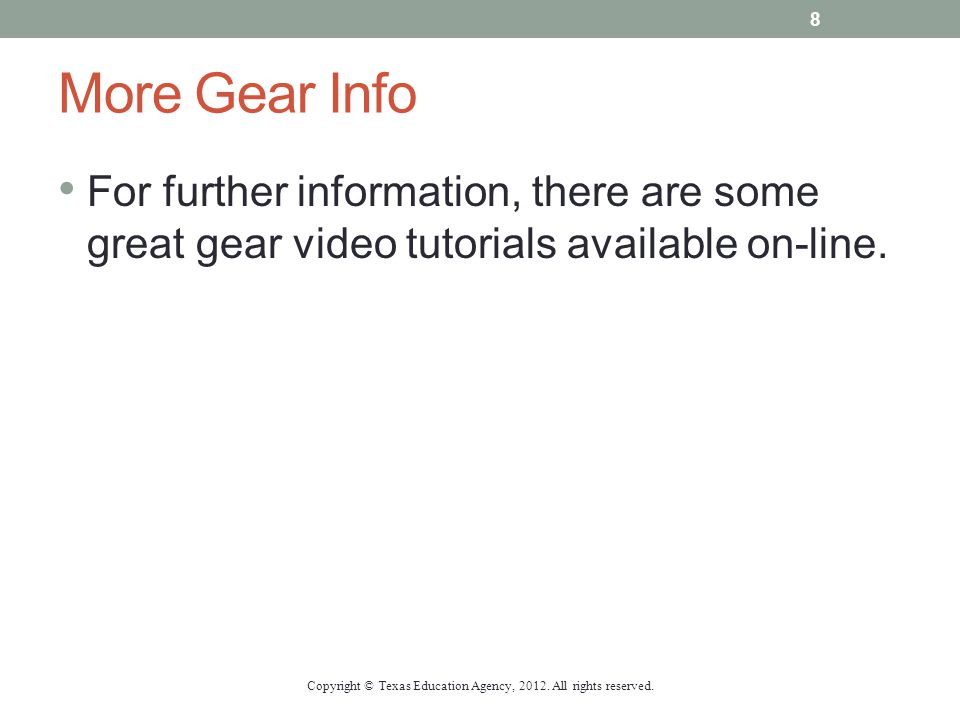 More Gear Info For further information, there are some great gear video tutorials available on-line. Copyright © Texas Education Agency, 2012. All rig