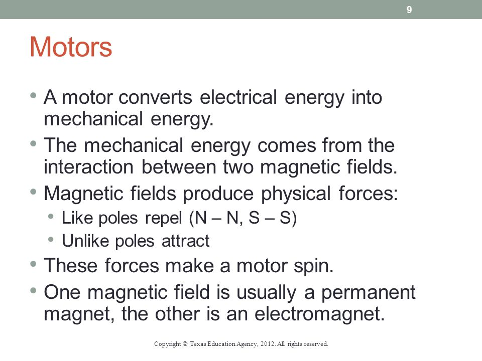 Motors A motor converts electrical energy into mechanical energy. The mechanical energy comes from the interaction between two magnetic fields. Magnet