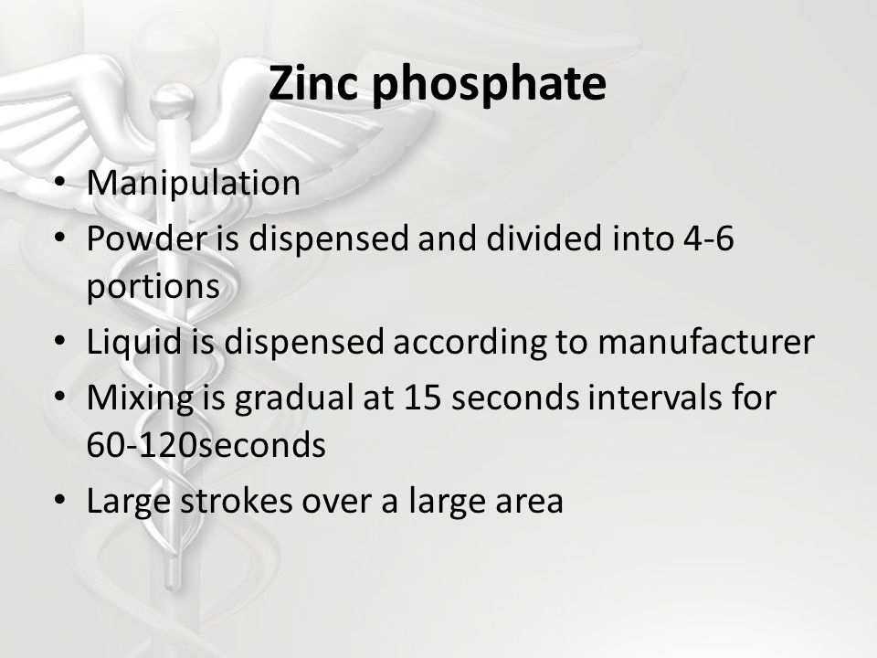 Zinc phosphate Manipulation Powder is dispensed and divided into 4-6 portions Liquid is dispensed according to manufacturer Mixing is gradual at 15 se