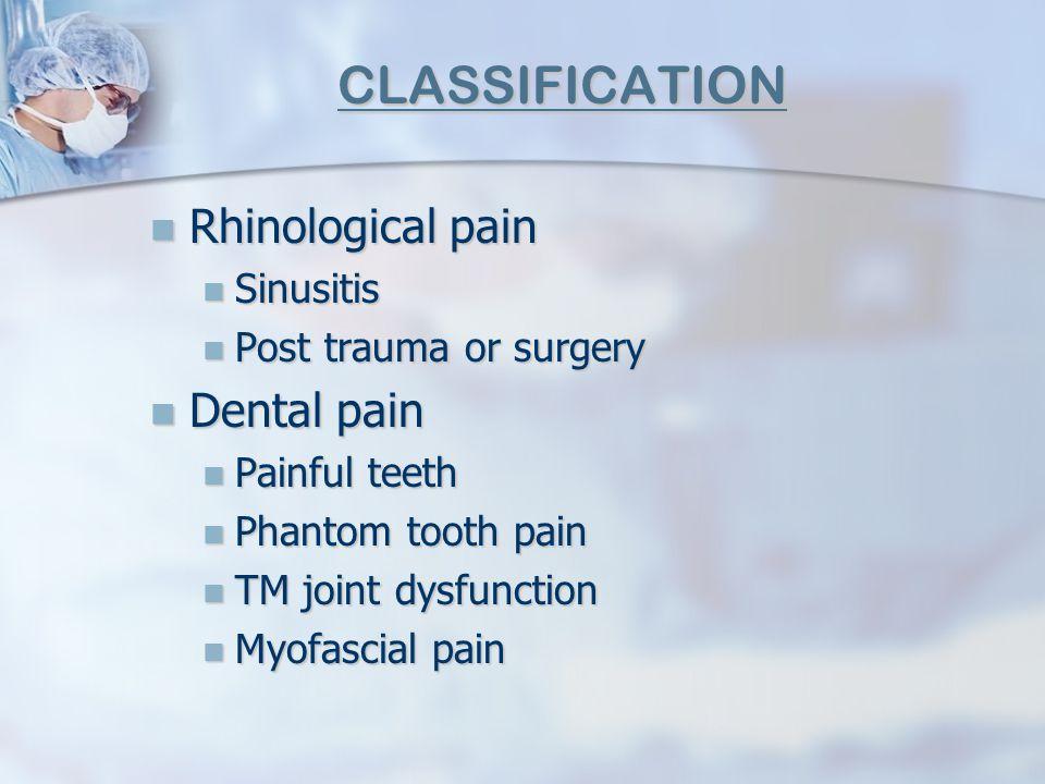 CLASSIFICATION Rhinological pain Rhinological pain Sinusitis Sinusitis Post trauma or surgery Post trauma or surgery Dental pain Dental pain Painful t