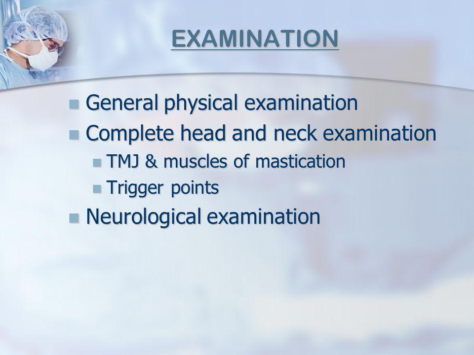 EXAMINATION General physical examination General physical examination Complete head and neck examination Complete head and neck examination TMJ & musc
