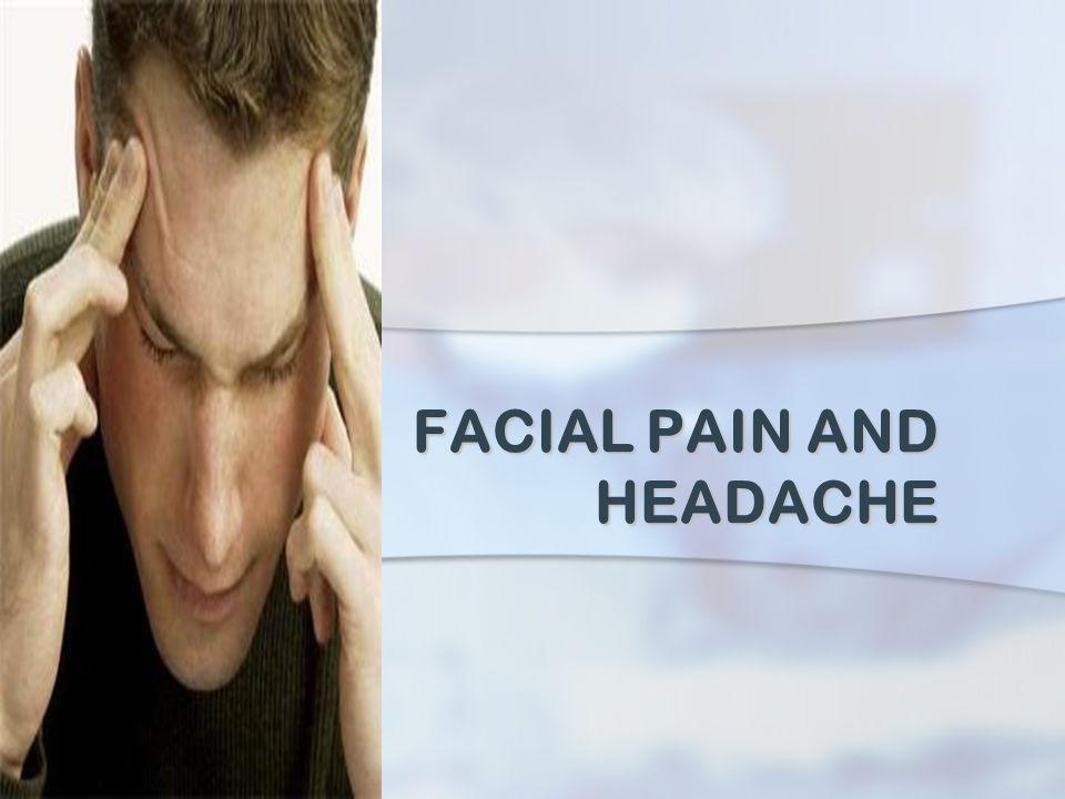 FACIAL PAIN AND HEADACHE