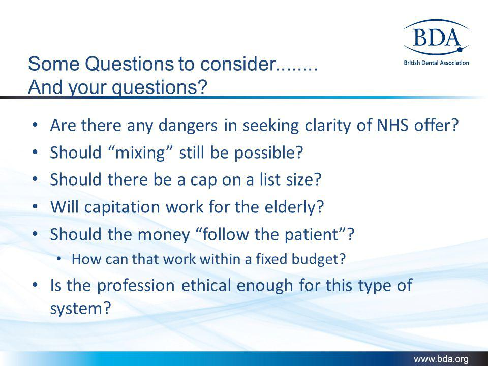 Some Questions to consider........ And your questions? Are there any dangers in seeking clarity of NHS offer? Should mixing still be possible? Should