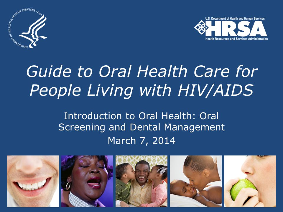 Guide to Oral Health Care for People Living with HIV/AIDS Introduction to Oral Health: Oral Screening and Dental Management March 7, 2014
