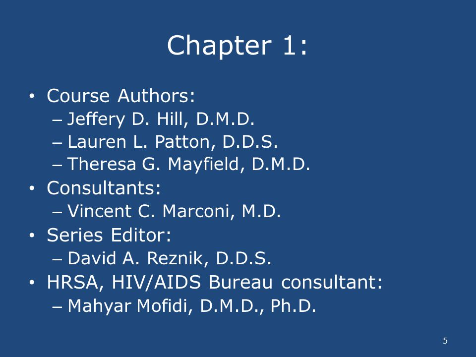 Chapter 1: Course Authors: – Jeffery D. Hill, D.M.D. – Lauren L. Patton, D.D.S. – Theresa G. Mayfield, D.M.D. Consultants: – Vincent C. Marconi, M.D.