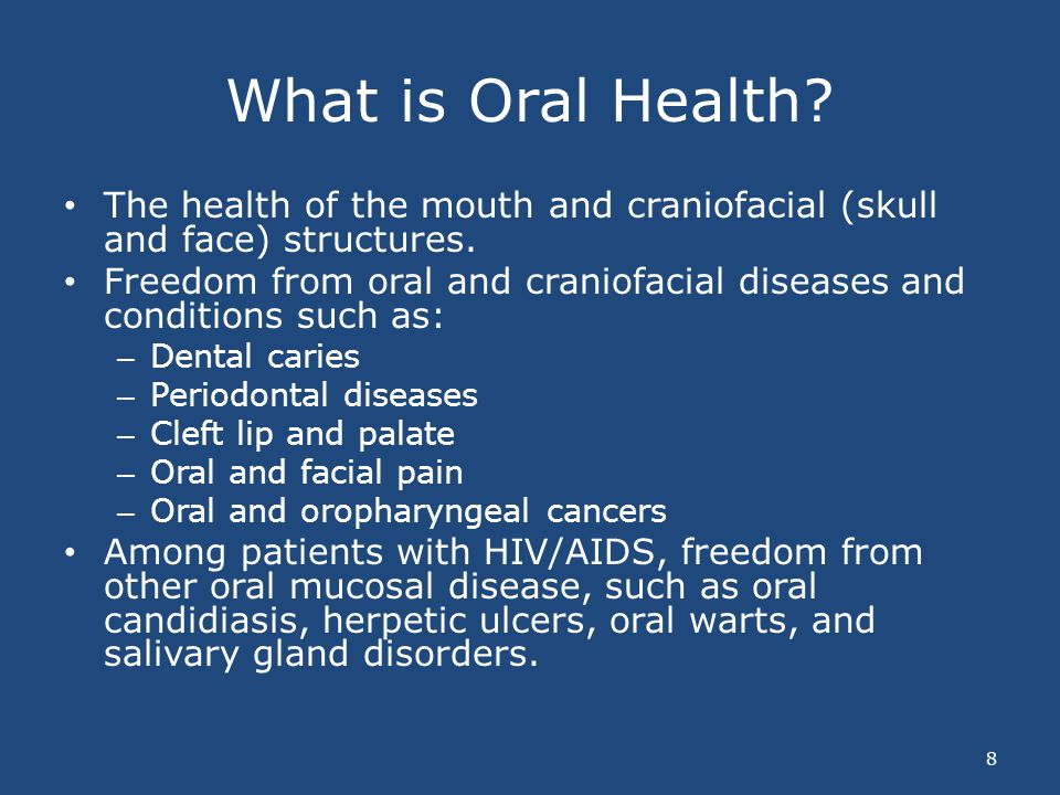 What is Oral Health? The health of the mouth and craniofacial (skull and face) structures. Freedom from oral and craniofacial diseases and conditions