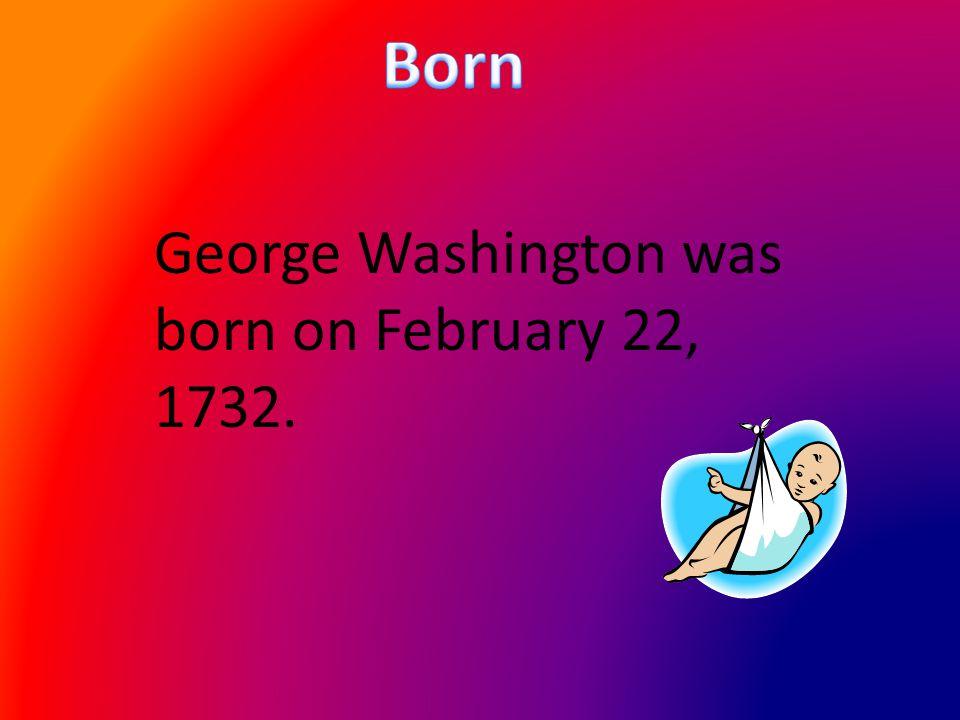 George Washington was born on February 22, 1732.
