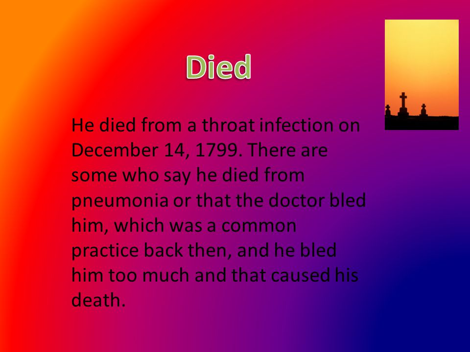 He died from a throat infection on December 14, 1799.