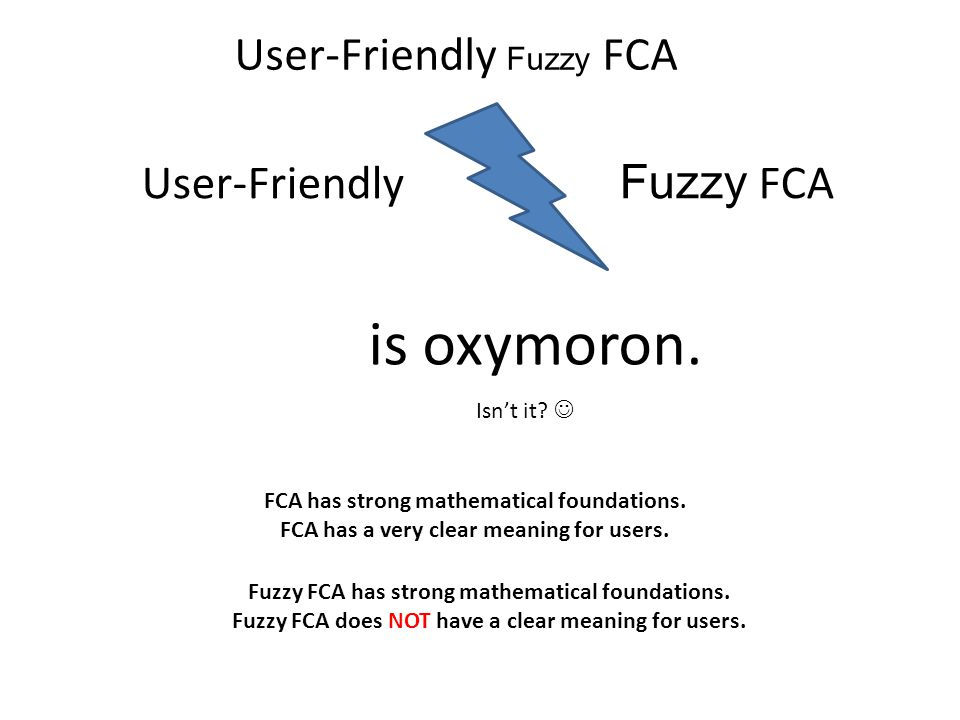FCA with measures User-Friendly Fuzzy FCA Any real application.